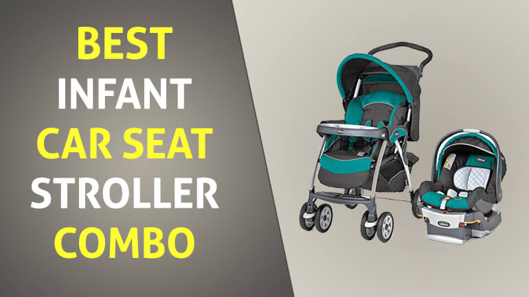 Best Infant Car Seat Stroller Combo – A Great Choice For Your Baby